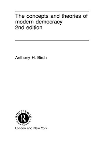Concepts and Theories of Modern Democracy By Anthony H. Birch