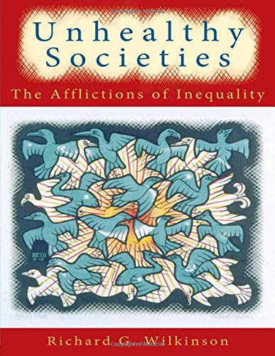Unhealthy Societies: The Afflictions of Inequality By Richard G. Wilkinson (University of Nottingham, UK)