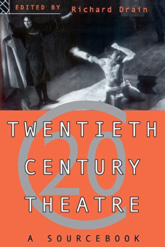 Twentieth Century Theatre: A Sourcebook By Edited by Richard Drain