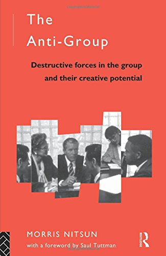 The Anti-group: Destructive Forces in the Group and Their Creative Potential by Morris Nitsun
