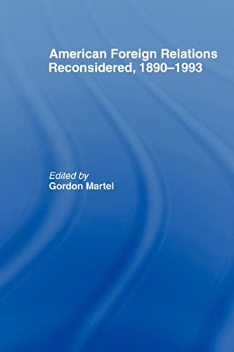 American Foreign Relations Reconsidered By Gordon Martel