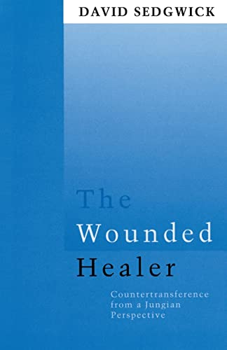 The Wounded Healer: Counter-Transference from a Jungian Perspective (Routledge Mental Health Classic Editions) By David Sedgwick (Clinical psychologist in Virginia, USA)