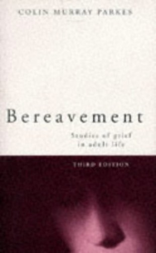 Bereavement By Colin Murray Parkes (St Christopher's Hospice, UK, Life President of Cruse Bereavement Care)