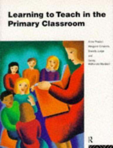 Learning to Teach in the Primary Classroom By Anne Proctor