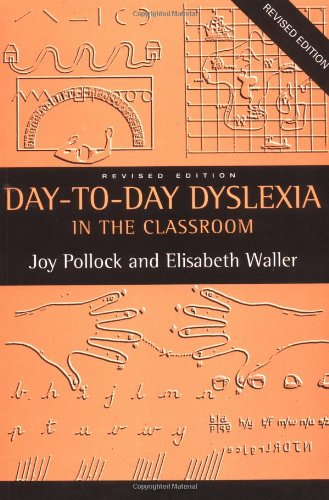 Day to Day Dyslexia in the Classroom By Joy Pollock