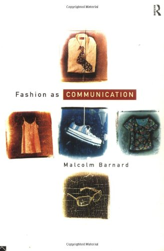 Fashion As Communication By Malcolm Barnard (Loughborough University,UK)