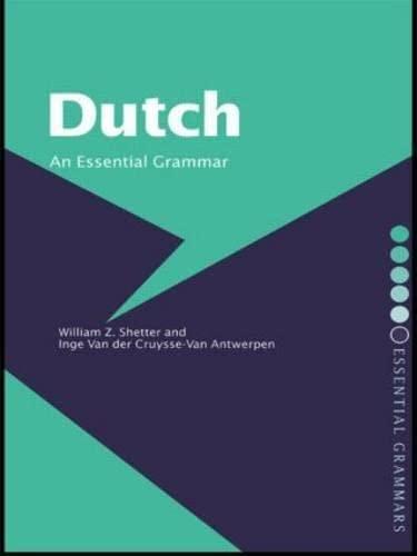 Dutch: An Essential Grammar By William Z. Shetter