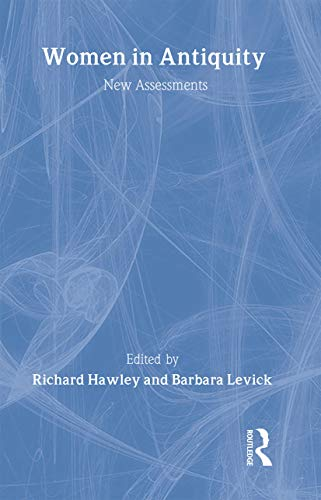 Women in Antiquity: New Assessments By Edited by Richard Hawley