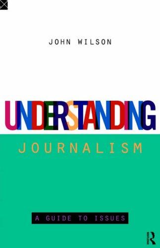 Understanding Journalism By John Wilson