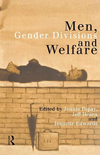 Men, Gender Divisions and Welfare By Edited by Jeanette Edwards