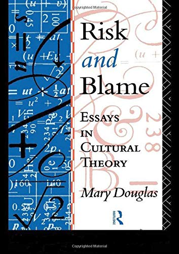 Risk and Blame: Essays in Cultural Theory by Professor Mary Douglas