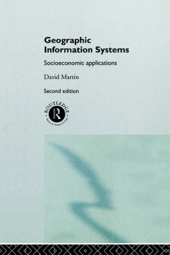 Geographic Information Systems: Socioeconomic Applications By David Martin