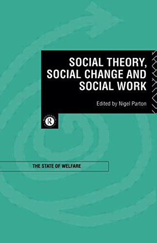 Social Theory, Social Change and Social Work By Edited by Nigel Parton