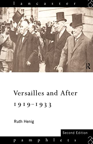 Versailles and After, 1919-1933 By Ruth Henig (Lancaster University, UK)