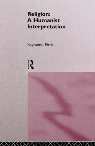 Religion: A Humanist Interpretation By Raymond Firth