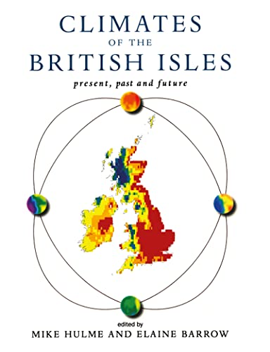 Climates of the British Isles: Present, Past and Future By Edited by Elaine Barrow