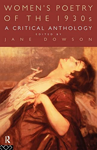 Women's Poetry of the 1930s: A Critical Anthology By Edited by Jane Dowson (De Montfort University, UK)