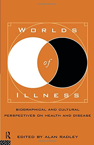 Worlds of Illness: Biographical and Cultural Perspectives on Health and Disease By Alan Radley