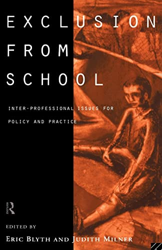 Exclusion from School: Inter-Professional Issues for Policy and Practice Edited by Eric Blyth