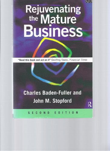 Rejuvenating the Mature Business: The Competitive Challenge By C.W.F. Baden-Fuller