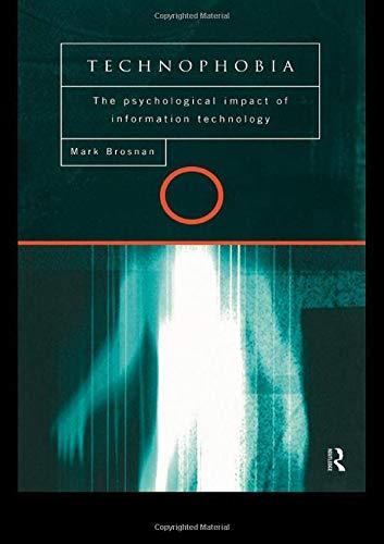 Technophobia: The Psychological Impact of Information Technology By Mark J. Brosnan