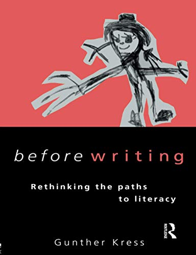 Before Writing: Rethinking the Paths to Literacy: Rethinking Paths to Literacy By Gunther Kress
