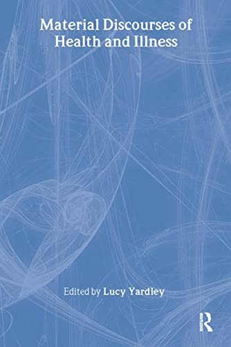 Material Discourses of Health and Illness By Edited by Lucy Yardley
