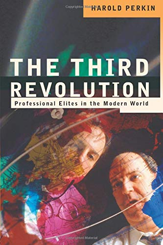 The Third Revolution: Professional Elites in the Modern World By Professor Harold Perkin