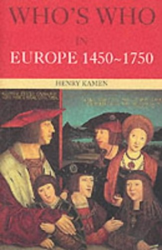 Who's Who in Europe 1450-1750 By Henry Kamen