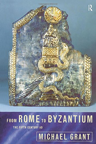 From Rome to Byzantium: The Fifth Century AD By Michael Grant