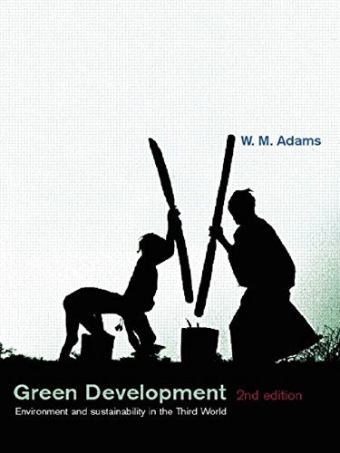 Green Development: Environment and Sustainability in the Third World By W. M. Adams