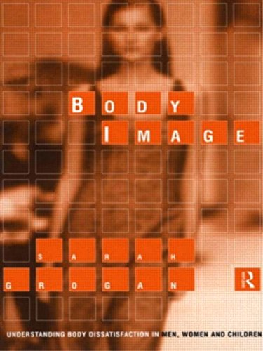 Body Image By Sarah Grogan (Department of Psychology, Faculty of Health, Psychology & Social Care, Manchester Metropolitan University, UK)