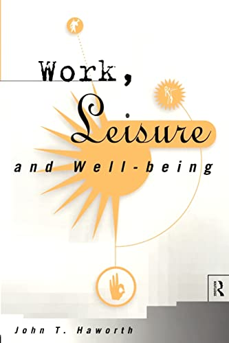 Work, Leisure and Well-Being By John T. Haworth