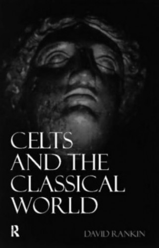 Celts and the Classical World By David Rankin