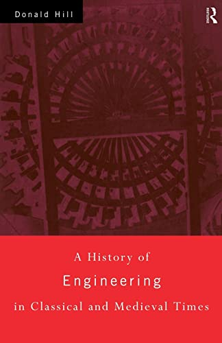 A History of Engineering in Classical and Medieval Times By Donald Hill