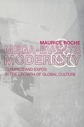Megaevents and Modernity: Olympics and Expos in the Growth of Global Culture by Maurice Roche