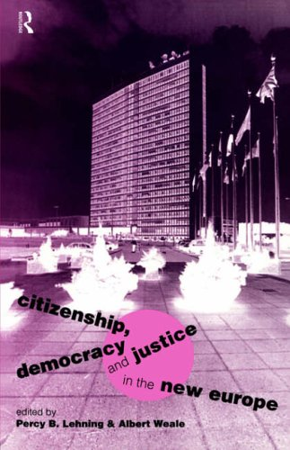 Citizenship, Democracy and Justice in the New Europe By Edited by Percy B. Lehning
