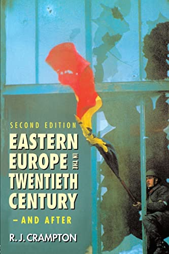 Eastern Europe in the Twentieth Century - And After By R. J. Crampton (St Edmund's College, University of Oxford, UK)