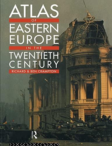 Atlas of Eastern Europe in the Twentieth Century By Richard Crampton