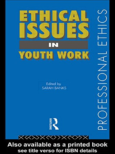Ethical Issues in Youth Work (Professional Ethics) By Sarah Banks
