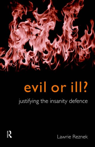 Evil or Ill?: Justifying the Insanity Defence (Philosophical Issues in Science) By Lawrie Reznek