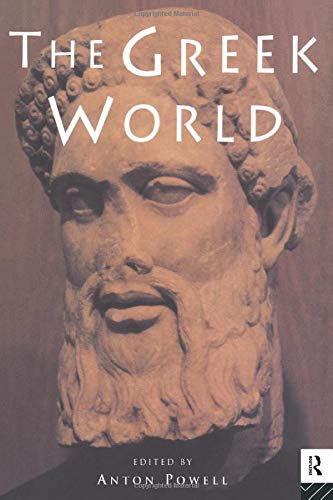 The Greek World By Anton Powell (University of Wales Institute of Classics, UK)