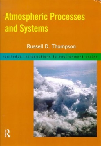 Atmospheric Processes and Systems By Russell D. Thompson