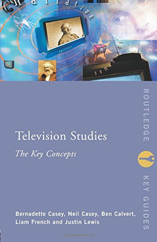 Television Studies: The Key Concepts By Ben Calvert (University of Gloucestershire, UK)