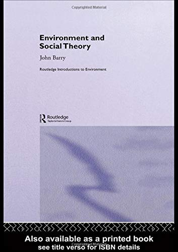 Environment and Social Theory By John Barry (Queens University Belfast, UK)