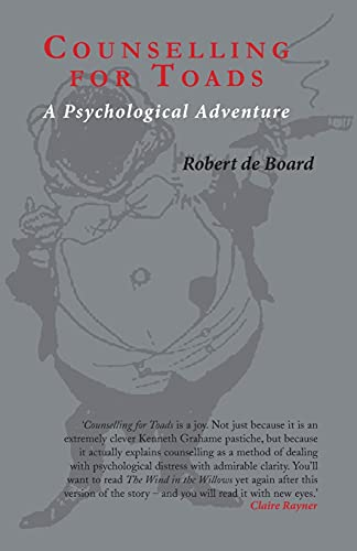 Counselling for Toads: A Psychological Adventure By Robert de Board (former Deputy Director of the Management Development and Advisory Service at Henley, The Management College)
