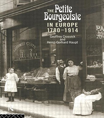 The Petite Bourgeoisie in Europe 1780-1914 By Geoffrey Crossick
