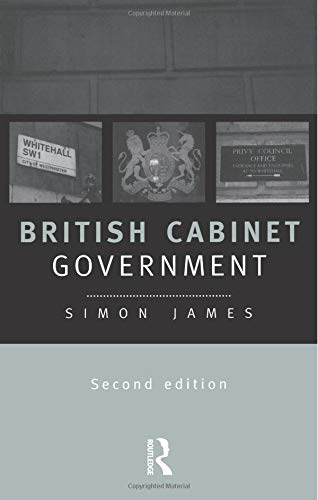 British Cabinet Government By Simon James