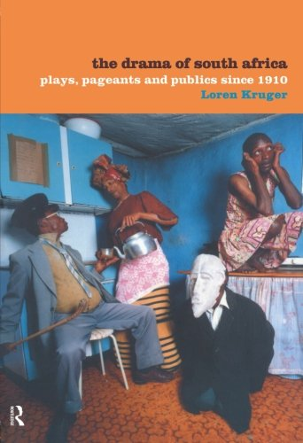 The Drama of South Africa: Plays, Pageants and Publics Since 1910 by Loren Kruger