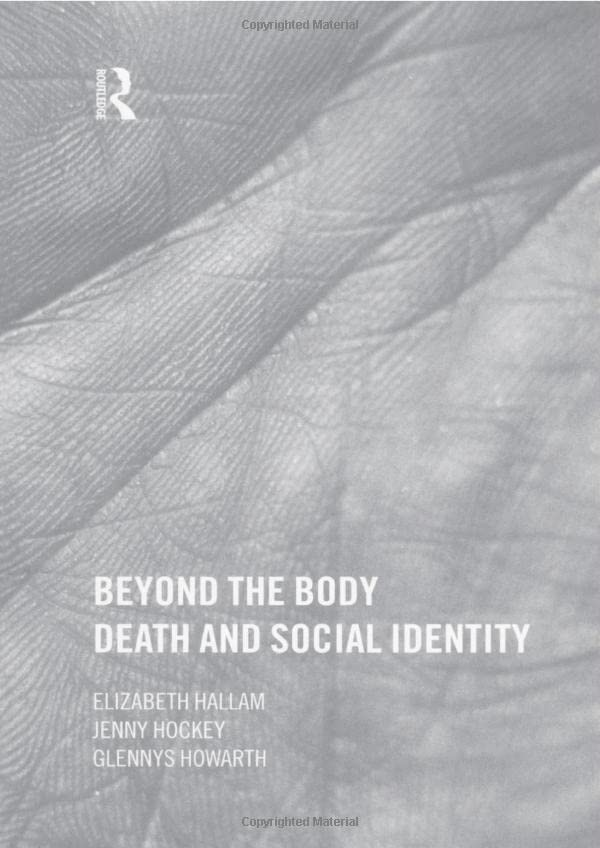 Beyond the Body: Death and Social Identity By Elizabeth Hallam